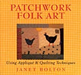 img - for Patchwork Folk Art: Using Appliqu  & Quilting Techniques book / textbook / text book