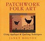 Patchwork Folk Art: Using Appliqu� &...