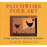 Patchwork Folk Art: Using Applique & Quilting Techniquesby Janet Bolton