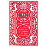 Chance: A Guide to Gambling, Love, the Stock Market, and Just About Everything Else ~ Amir D. Aczel