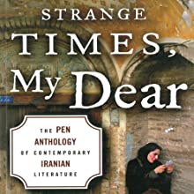 Strange Times, My Dear: The PEN Anthology of Contemporary Iranian Literature Audiobook by Nahid Mozaffari (editor), Ahmad Hakkak (poetry editor) Narrated by Peter Ganim