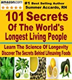 101 Secrets Of The Worlds Longest Living People: Discover The Secrets Of Longevity