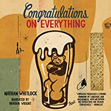 Congratulations on Everything Audiobook by Nathan Whitlock Narrated by Braden Wright