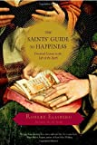 The Saints' Guide to Happiness: Practical Lessons in the Life of the Spirit
