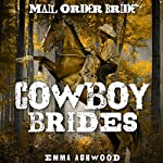Mail Order Bride : Cowboy Brides: Mail Order Brides Box Set | Emma Ashwood