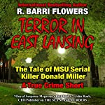 Terror in East Lansing: The Michigan State University Serial Killer | R. Barri Flowers