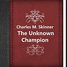 Charles M. Skinner: The Unknown Champion (       UNABRIDGED) by Charles M. Skinner Narrated by Anastasia Bertollo