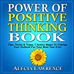 Power of Positive Thinking: Tips, Tricks & Traps, 7 Action Steps to Change Your Outlook for Your Best Year Ever | Alecia Lawrence