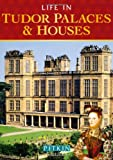 Life in Tudor Palaces and Houses: From 1485 to 1603