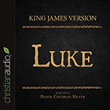 Holy Bible in Audio - King James Version: Luke (       UNABRIDGED) by King James Version Narrated by David Cochran Heath