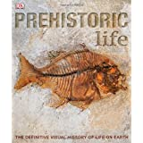 Prehistoric Life: The Definitive Visual History of Life on Earth ~ DK Publishing