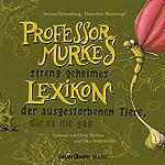 Professor Murkes streng geheimes Lexikon der ausgestorbenen Tiere, die es nie gab   Andrea Schomburg,Dorothee Mahnkopf