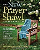 img - for New Prayer Shawl Companion, The: 35 Knitted Patterns to Embrace, Inspire, & Celebrate Life book / textbook / text book