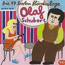 Die 17 besten Hördialoge Hörspiel von Olaf Schubert Gesprochen von: Olaf Schubert