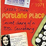 Portland Place: Secret Diary of a BBC Secretary | Sarah Shaw