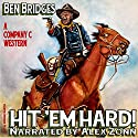 Hit 'Em Hard!: Company C, Book 1 Audiobook by Ben Bridges Narrated by Alex Zonn