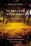 img - for To Breathe with Birds: A Book of Landscapes (Penn Studies in Landscape Architecture) book / textbook / text book