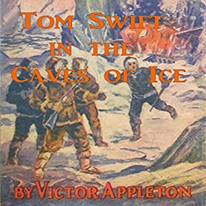 Tom Swift in the Caves of Ice: The Wreck of the Airship: Tom Swift, Book 8   [Victor Appleton]
