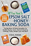 img - for All You Need is Epsom Salt, Honey And Baking Soda: The Big Book Of Home Remedies For Health, Beauty, Cures, Natural Cleaning, Cooking, Crafts, Weight Loss And More book / textbook / text book