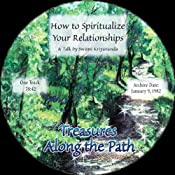 How to Spiritualize Your Relationships: Treasures Along the Path | [Swami Kriyananda]