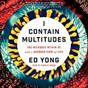 I Contain Multitudes: The Microbes Within Us and a Grander View of Life | [Ed Yong]