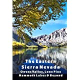 The Eastern Sierra Nevada: Owens Valley, Lone Pine, Mammoth Lakes & Beyond