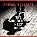 The Murderer Next Door Audiobook by Rafael Yglesias Narrated by Liisa Ivary