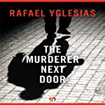 The Murderer Next Door | Rafael Yglesias
