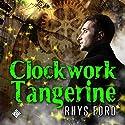 Clockwork Tangerine Hörbuch von Rhys Ford Gesprochen von: Greg Tremblay