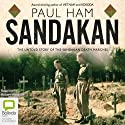 Sandakan: The Untold Story of the Sandakan Death Marches (       UNABRIDGED) by Paul Ham Narrated by Robert Meldrum