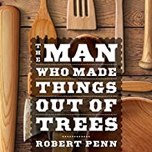 The Man Who Made Things out of Trees Audiobook by Robert Penn Narrated by Robert Penn
