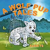 Children's Book: A Wolf Pup's Tale (A Beautifully Illustrated Children's Picture Book; Perfect Bedtime Story)