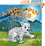 Children's Book: A Wolf Pup's Tale (A...