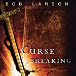 Curse Breaking: Freedom from the Bondage of Generational Sins | Bob Larson