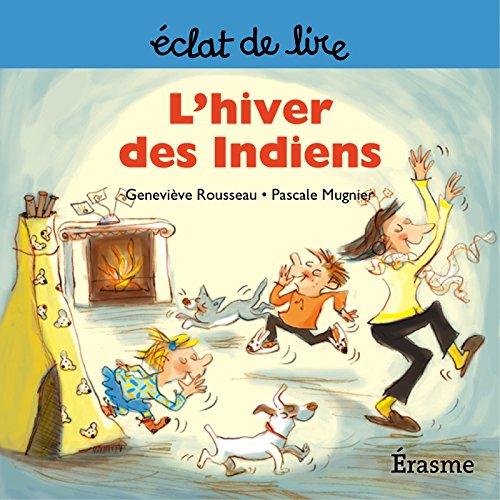 Geneviève Rousseau - L'hiver des Indiens: une histoire pour lecteurs débutants (5-8 ans) (Eclats de Lire t. 9) (French Edition)