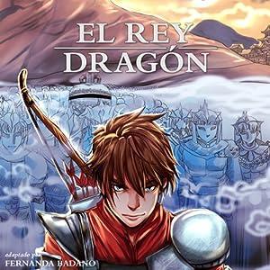 El Rey Dragón [The Dragon King, Spanish Edition] | [Fernanda Badano]