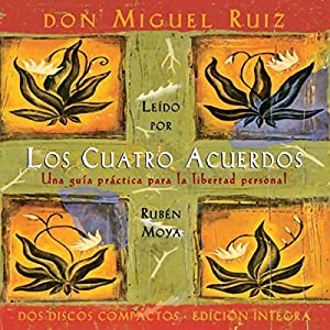 Los Cuatros Acuerdos [The Four Agreements] Audiobook
