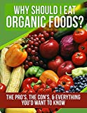 HEALTH: The Pro's, the Con's, & Everything You'd Want To Know (Healthy Eating) (Nutrition Books Book 1)