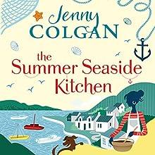 The Summer Seaside Kitchen | Livre audio Auteur(s) : Jenny Colgan Narrateur(s) : Sarah Barron