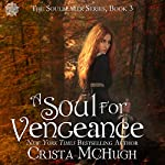 A Soul for Vengeance: The Soulbearer Trilogy | Crista McHugh