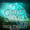 Stone Song: Isle of Destiny Series, Book 1 Audiobook by Tricia O'Malley Narrated by Amy Landon