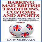 Barking Mad British Traditions, Customs and Sports: Welly Wanging, Bog Snorkelling, Nettle Eating, Conkers, Gurning, and More.... Hörbuch von Gary McKraken Gesprochen von: Martyn Clements
