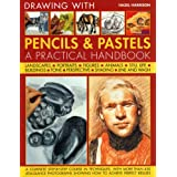 Drawing with Pencils and Pastels: A Practical Handbook - A Complete Step-by-step Course in Techniques, with More Than 450 At-a-glance Photographs Showing How to Achieve Perfect Resultsby Hazel Harrison