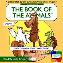 The Book of the Animals, Episode 2: When the Animals Don't Want to Eat Audiobook by J.N. Paquet Narrated by Libby O'Leary