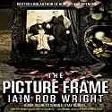 The Picture Frame: A Horror Novel (       UNABRIDGED) by Iain Rob Wright Narrated by Nigel Patterson
