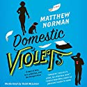 Domestic Violets: A Novel (       UNABRIDGED) by Matthew Norman Narrated by Todd McLaren