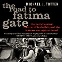 The Road to Fatima Gate: The Beirut Spring, the Rise of Hezbollah, and the Iranian War against Israel Audiobook by Michael J. Totten Narrated by Steven Roy Grimsley