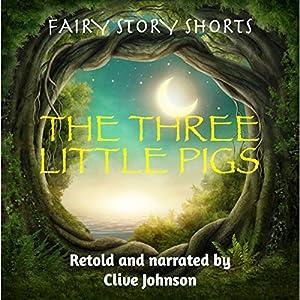 The Three Little Pigs: Fairy Story Shorts Hörbuch von Clive Johnson Gesprochen von: Clive Johnson