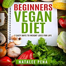 Vegan: The Beginner's Vegan Diet for 7 Easy Days to Permanent Weight Loss Audiobook by Natalee Pena Narrated by John Davis