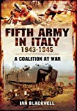 Ian Blackwell Fifth Army in Italy 1943 - 1945: A Coalition at War